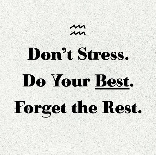 A24 Don't stress. Do your best. Forget the rest.