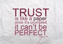 Trust is like a paper once it's crumpled, it can't be perfect again.
