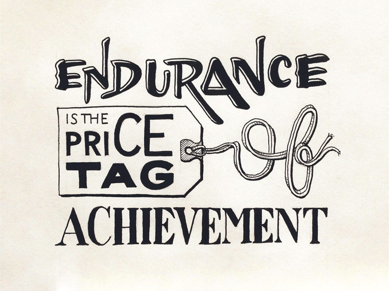 Endurance is the price tag of achievement.