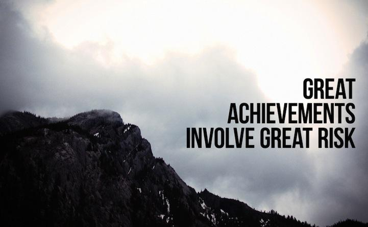 Great achievements involve great risk.