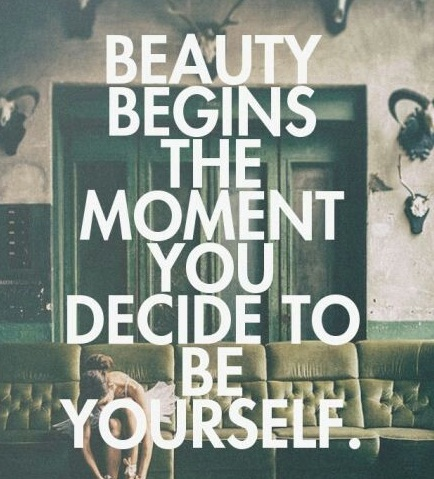 Inspiring Quotes - beauty begins the moment you decide to be yourself.