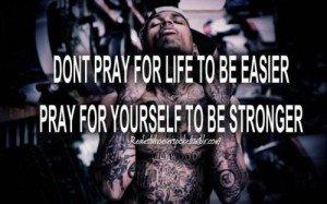 A27 gangster quotes. Don't pray for life to be easier, pray for yourself to be stronger.