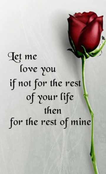 short love quotes let me love you if not for the rest of your life - Short Love Quotes