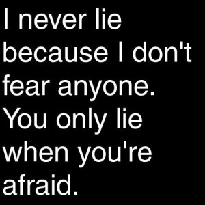 A28 gangster quotes. I never lie because I don't fear anyone. You only lie when you're afraid.