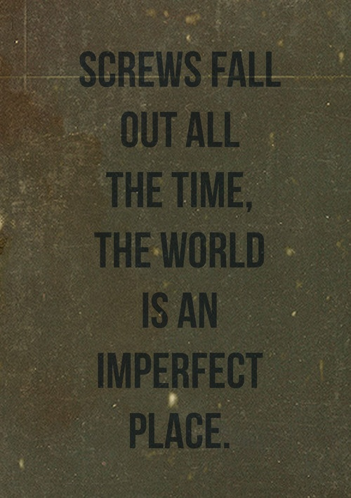A3 breakfast club quotes - Screws fall out all the time, the world is an imperfect place.