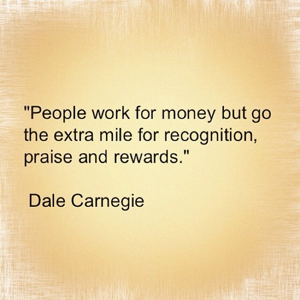 A3 recognition quotes - People work for money but go the extra mile for recognition, praise and rewards. - Dale Carnegie