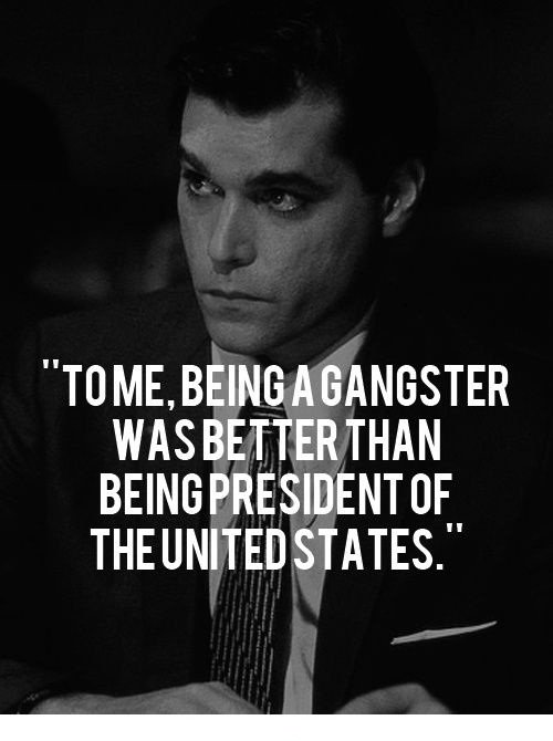 A4 gangster quotes - To me, being a gangster was better than being president of the united states.
