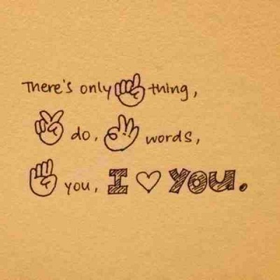 There's only one thing, two do, three words for you. I love you.