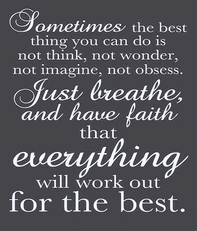A4 positive quotes about life. Sometimes the best thing you can do is not think, not wonder, not imagine, not obsess. Just breathe, and have faith that everything will work out for the best.