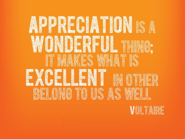 A4 recognition quotes - Appreciation is a wonderful thing, it makes what is excellent in other belong to us as well. - Voltaire