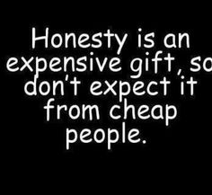 smart quotes - Honesty is an expensive gift, so don't expect it from cheap people.