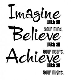 A5 Imaggine with all your mind. believe with all your heart. Achieve with all your might.