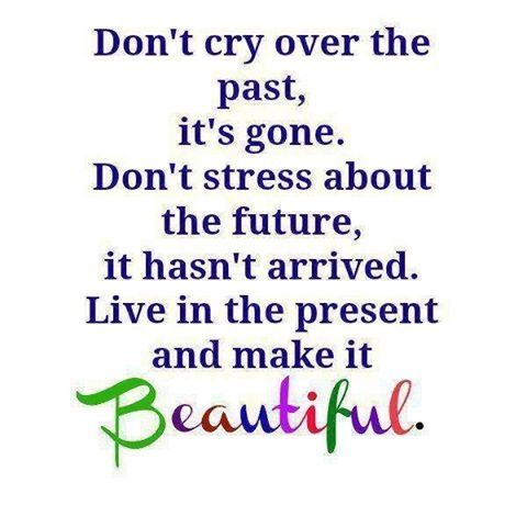 A5 positive quotes about life. Don't cry over the past, it's gone. Don't stress about the future, it hasn't arrived. Live in the present and make it beautiful.
