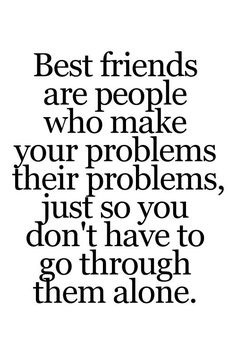 A5 quotes about friends - Best friends are people who make your problems, their problems, just so you don't have to go through them alone.