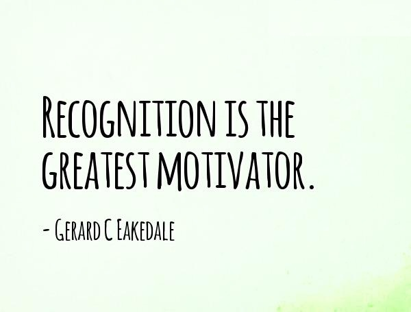 A5 recognition quotes - Recognition is the greatest motivator. - Gerard Eakedale