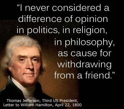 I never considered a difference of opinion in politics, in religion, in philosophy, as cause for withdrawing from a friend.