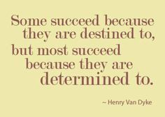 recognition quotes - Some succeed because they are destined to, but most succeed because they are determined to. - Henry Van Dyke