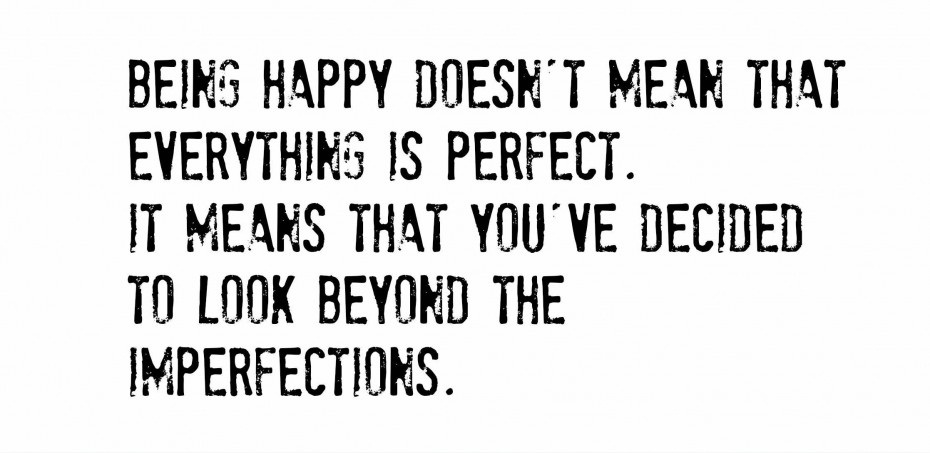 A6 smart quotes - Being happy doesn't mean that everything is perfect. It means that you've decided to look beyond the imperfections.