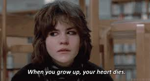 A7 breakfast club quotes - When you grow up, your heart dies.