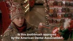 home alone quotes - Is this toothbrush approved by the american dental association ?