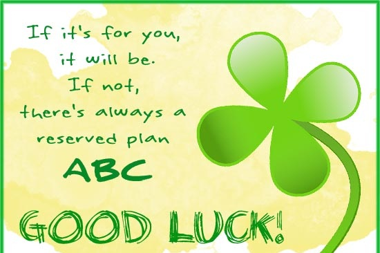 A7 If it's for you, it will be. If not, there's always a reserved plan ABC. Good luck.