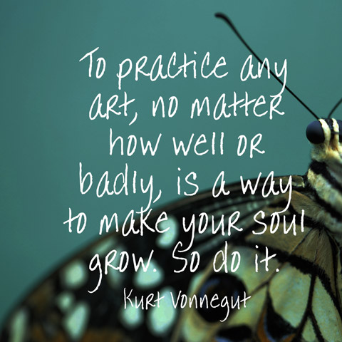 A8 kurt vonnegut quotes - To practice any art, no matter how well or badly, is a way to make your soul grow. So do it.