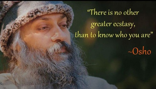 A8 osho quotes - There is no other greater ecstasy, than to know who you are.