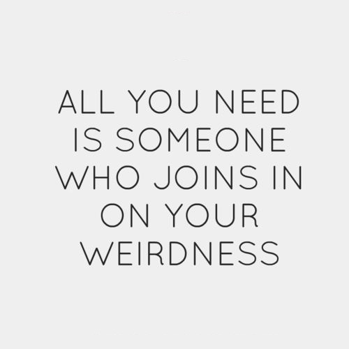 A8 quotes about friends - All you need is someone who joins in on your weirdness.
