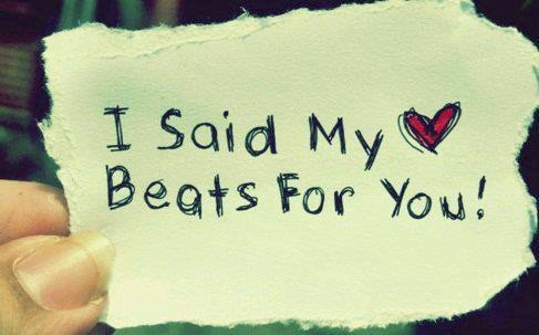 I said my heart beats for you.