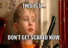 home alone quotes - This is it. Don't get scared now.