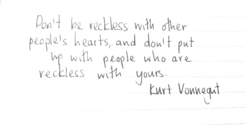A9 kurt vonnegut quotes - Don't be reckless with other people's hearts and don't put up with people who are reckless with yours.