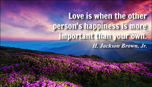 Love is when the other person's happiness is more important than your own. - Jackson Brown Jr
