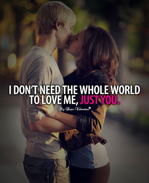 I don't need the whole world to love me, just you.