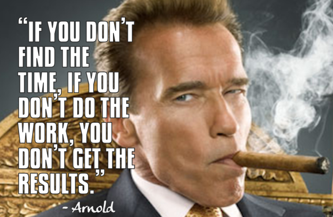 If you don't find the time, if you don't do the work, you don't get the results.