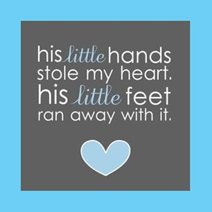 baby boy quotes A10. His little hands stole my heart. His little feet ran away with it.