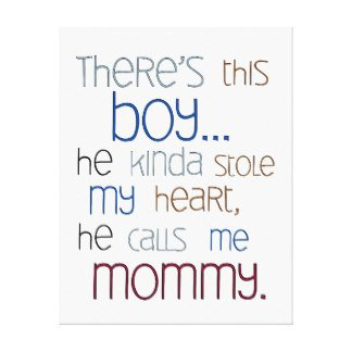baby boy quotes A11. There's this boy. He kinda stole my heart, he calls me mommy.