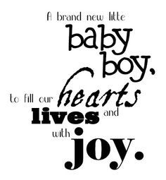 baby boy quotes A7. A brand new little baby boy, to fill our hearts and lives with joy.