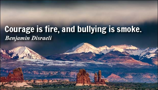 Courage is fire, and bullywing is smoke. - benjamin disraeli