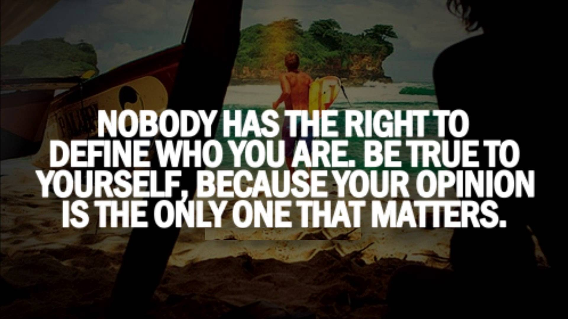 Nobody has the right to define who you are. be true to yourself, because your opinion is the only one that matters.
