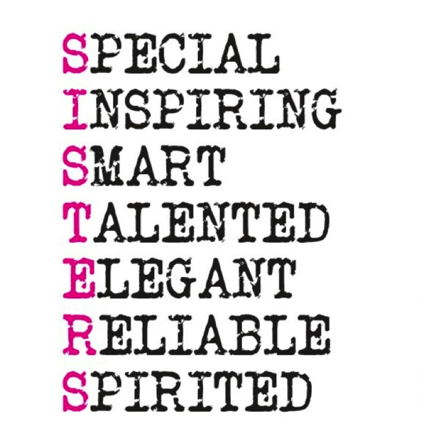 Quotes About Sisters A10. Special, Inspiring, Smart, Talented, Elegant, Reliable, Spirited.