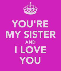 Quotes About Sisters A18. You're my sister and I love you.