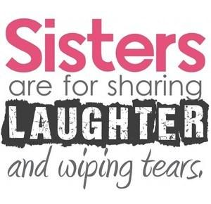 Quotes About Sisters A3. Sisters are for sharing laughter and wiping tears.