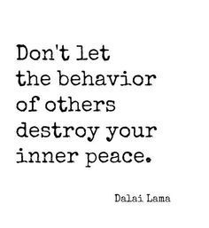 Quotes On Strength A10. Don't let the behavior of others destroy your inner peace. - Dalai Lama