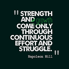 Quotes On Strength A12. Strength and growth come only through continuous effort and struggle. - Napoleon Hill