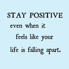 Quotes On Strength A14. Stay positive even when it feels like your life is falling apart.