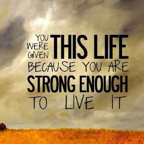 Quotes On Strength A16. You were given this life because you are strong enough to live it.