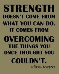 Quotes On Strength A17. Strength doesn't come from what you can do. It comes from overcoming the things you once thought you couldn't.