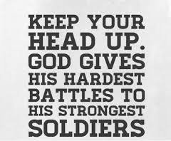 Quotes On Strength A6. Keep your head up. God gives his hardest battles to his strongest soldiers.
