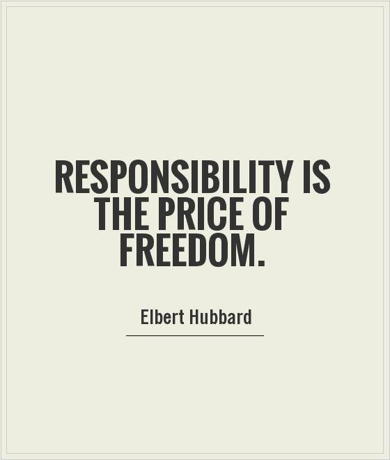 Responsibility Quotes A13. Responsibility is the price of freedom.