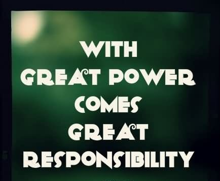 Responsibility Quotes A15. With great power comes great responsibility.